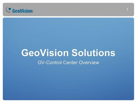 GeoVision Solutions GV-Control Center Overview 1.