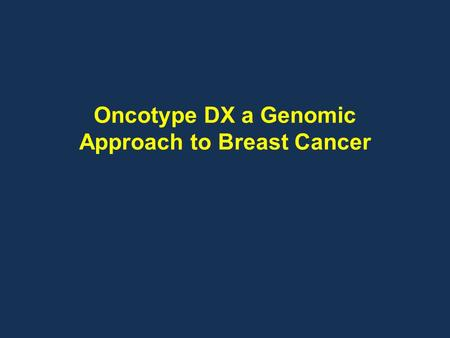 "Oncotype DX a Genomic Approach to Breast Cancer. Pathology: 20 th and 21 st Century Size Age Phenotype Nodal status Protein/Gene ""Genomic Profiling"""