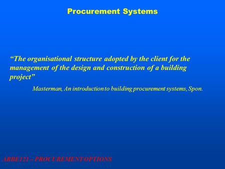 "Procurement Systems ARBE121 – PROCUREMENT OPTIONS ""The organisational structure adopted by the client for the management of the design and construction."