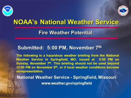 NOAA's National Weather Service Fire Weather Potential National Weather Service - Springfield, Missouri www.weather.gov/springfield The following is a.