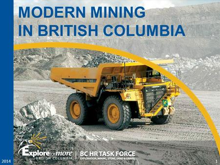 2014 MODERN MINING IN BRITISH COLUMBIA 2014 1. 2 2.
