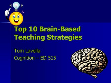 Top 10 Brain-Based Teaching Strategies Tom Lavella Cognition – ED 515.