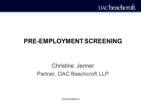\presentation4 PRE-EMPLOYMENT SCREENING Christine Jenner Partner, DAC Beachcroft LLP.