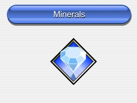 Minerals. Learning Target I can use a table of physical properties to classify minerals.