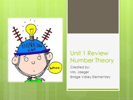 Unit 1 Review Number Theory Created by: Mrs. Jaeger Bridge Valley Elementary.