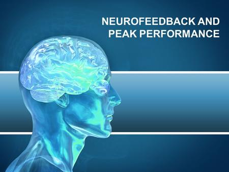 NEUROFEEDBACK AND PEAK PERFORMANCE. Focus and emotional balance is the key to peak performance in all areas. Neurofeedback trains your brain to function.