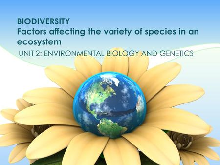 BIODIVERSITY Factors affecting the variety of species in an ecosystem