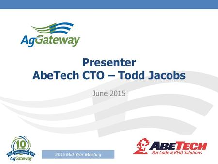 2015 Mid-Year Meeting Presenter AbeTech CTO – Todd Jacobs June 2015.