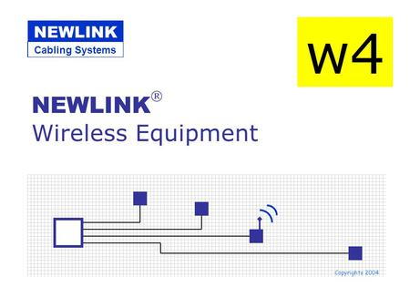 NEWLINK  Wireless Equipment Copyrights 2004 w4 Cabling Systems NEWLINK.