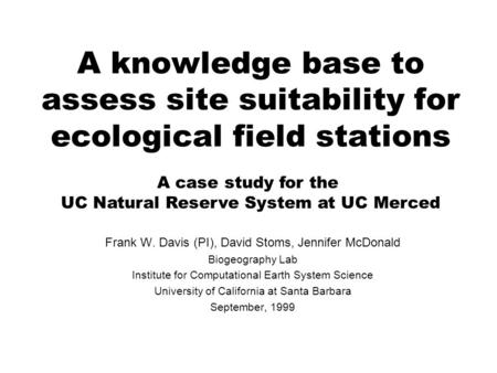 A knowledge base to assess site suitability for ecological field stations Frank W. Davis (PI), David Stoms, Jennifer McDonald Biogeography Lab Institute.