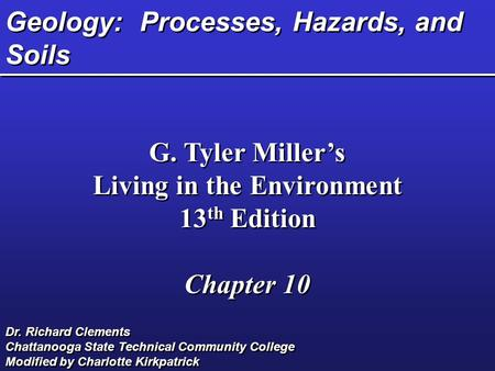 Geology: Processes, Hazards, <strong>and</strong> <strong>Soils</strong> G. Tyler Miller's Living in the Environment 13 th Edition Chapter 10 G. Tyler Miller's Living in the Environment.