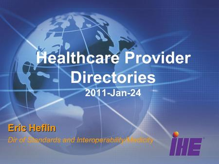 Healthcare Provider Directories 2011-Jan-24 Eric Heflin Dir of Standards and Interoperability/Medicity.