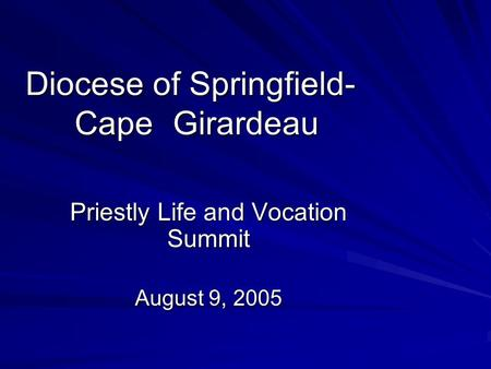 Diocese of Springfield- Cape Girardeau Priestly Life and Vocation Summit August 9, 2005.