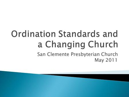 San Clemente Presbyterian Church May 2011.  The Replaced Standard  Those who are called to office in the church are to lead a life in obedience to Scripture.