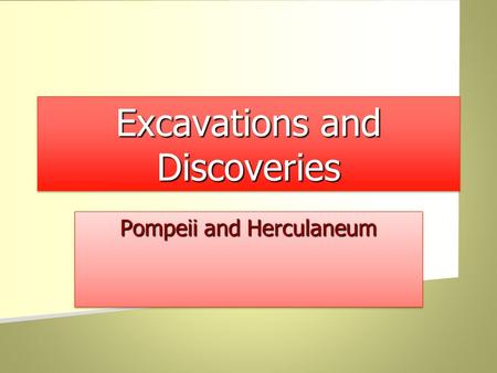 Excavations and Discoveries Pompeii and Herculaneum.