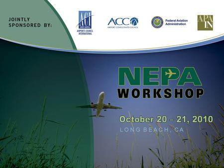 L O N G B E A C H, C A. Ryk Dunkelberg Barnard Dunkelberg & Company Roles Of Sponsor, Consultant and FAA During NEPA Process L O N G B E.