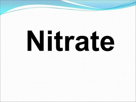 Nitrate. Nitrate is…. An inorganic compound. NO 3 - Doesn't occur naturally in groundwater! Common non-point source type of pollution.