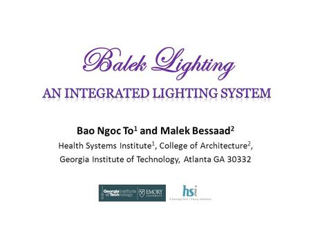 B alek L ighting Bao Ngoc To 1 and Malek Bessaad 2 Health Systems Institute 1, College of Architecture 2, Georgia Institute of Technology, Atlanta GA 30332.