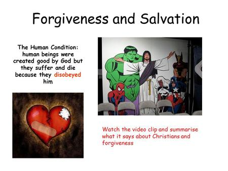 The Human Condition: human beings were created good by God but they suffer and die because they disobeyed him Forgiveness and Salvation Watch the video.