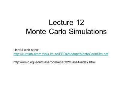 Lecture 12 Monte Carlo Simulations Useful web sites:
