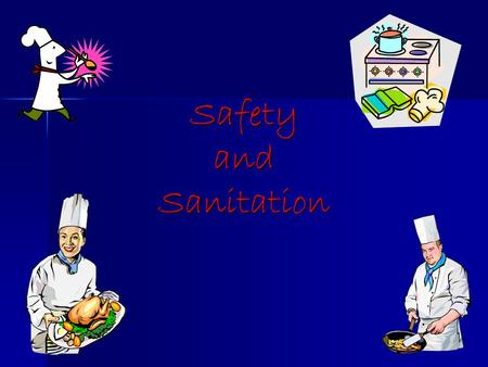 Safety and Sanitation. Kitchen Safety Keep knife blades sharp Keep knife blades sharp Cut down and away from yourself when using a knife Cut down and.