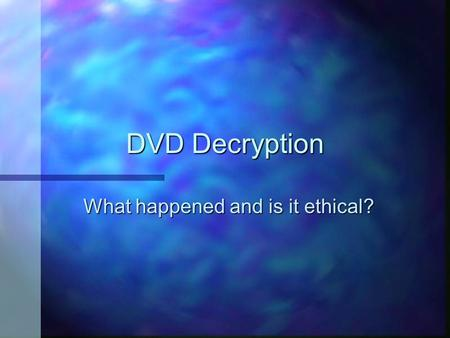 DVD Decryption What happened and is it ethical?. DVD CSS n The purpose of encrypting data on DVD. n The CSS Security Model. n How that security model.