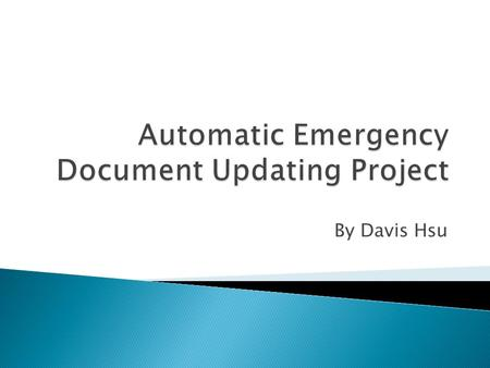 By Davis Hsu. Why is it important to have the Emergency Document automatically updated? The Emergency Document provides the important documentation on.