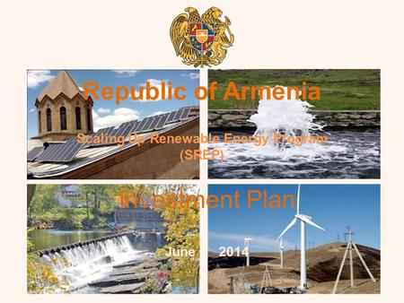 Republic of Armenia Scaling Up Renewable Energy Program (SREP) Investment Plan June 2014.