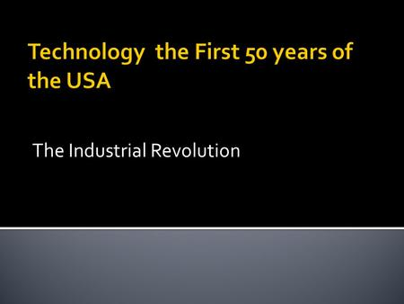 Technology the First 50 years of the USA