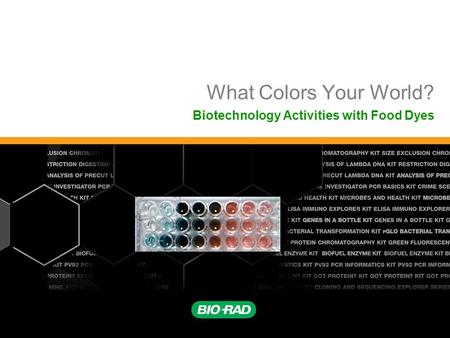 What Colors Your World? Biotechnology Activities with Food Dyes.