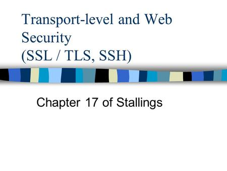 Transport-level and Web Security (SSL / TLS, SSH)