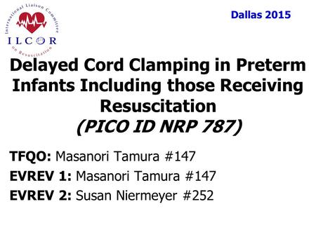 Dallas 2015 TFQO: Masanori Tamura #147 EVREV 1: Masanori Tamura #147 EVREV 2: Susan Niermeyer #252 Delayed Cord Clamping in Preterm Infants Including those.