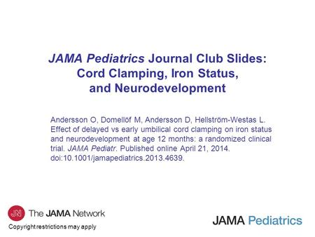 Copyright restrictions may apply JAMA Pediatrics Journal Club Slides: Cord Clamping, Iron Status, and Neurodevelopment Andersson O, Domellöf M, Andersson.
