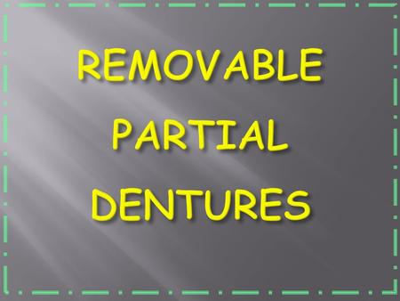 Dentulous Patients Is an artificial replacement of an absent art of the human body Prosthesis Edentulous Patients Patients having a complete set of natural.