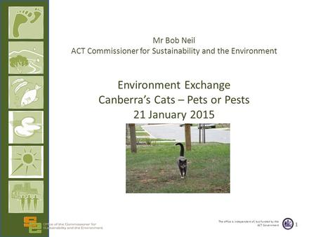 The office is independent of, but funded by the ACT Government Mr Bob Neil ACT Commissioner for Sustainability and the Environment Environment Exchange.