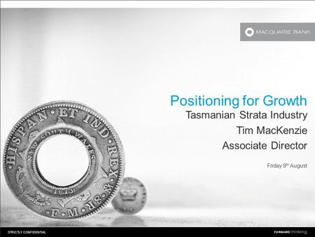 STRICTLY CONFIDENTIAL Positioning for Growth Tasmanian Strata Industry Tim MacKenzie Associate Director Friday 9 th August.
