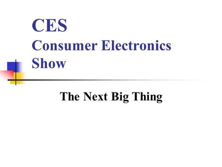 CES Consumer Electronics Show The Next Big Thing.