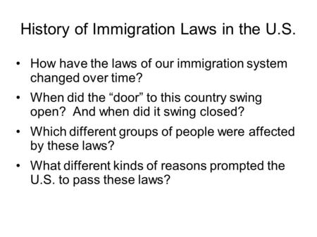 "History of Immigration Laws in the U.S. How have the laws of our immigration system changed over time? When did the ""door"" to this country swing open?"