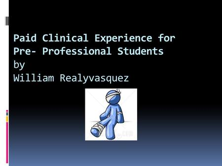 Paid Clinical Experience for Pre- Professional Students by William Realyvasquez.