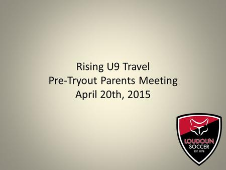 Rising U9 Travel Pre-Tryout Parents Meeting April 20th, 2015 1.