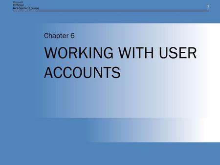 11 WORKING WITH USER ACCOUNTS Chapter 6. Chapter 6: WORKING WITH USER ACCOUNTS2 CHAPTER OVERVIEW Understand the differences between local user and domain.