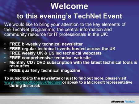 Welcome to this evening's TechNet Event We would like to bring your attention to the key elements of the TechNet programme; the central information and.
