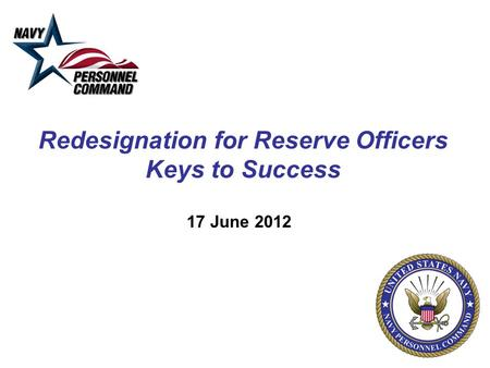 Redesignation for Reserve Officers Keys to Success 17 June 2012.