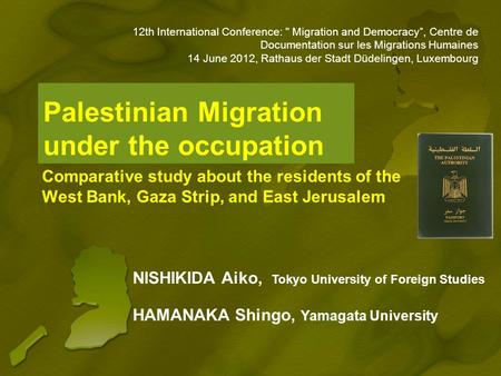 Palestinian Migration under the occupation Comparative study about the residents of the West Bank, Gaza Strip, and East Jerusalem NISHIKIDA Aiko, Tokyo.