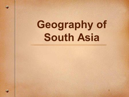 1 Geography of South Asia. 2 Plate Tectonics Theory.