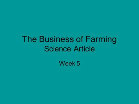 The Business of Farming Science Article Week 5. In many parts of the world farming is a very big bisness. these days, farmers needs to know more than.