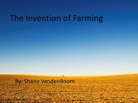 The Invention of Farming By: Shane VandenBoom. Farming Allowed New Job Opportunities  After the invention of farming new job opportunities appeared because.