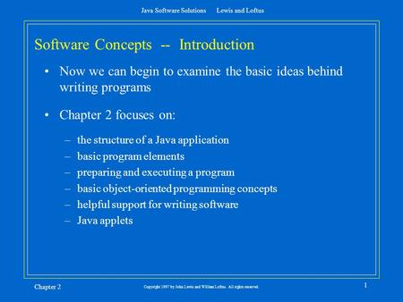 Java Software Solutions Lewis and Loftus Chapter 2 1 Copyright 1997 by John Lewis and William Loftus. All rights reserved. Software Concepts -- Introduction.