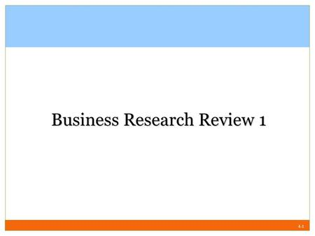 4-1 Business Research <strong>Review</strong> 1. 4-2 Introduction To be a responsible individual, he/she has to understand the environment and the nature <strong>of</strong> the phenomena.