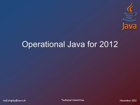 Operational Java for 2012 2011 Technical Committee.